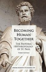 Becoming Human Together : The Pastoral Anthropology of St. Paul, Third Edition - Jerome Murphy-O'Connor