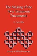The Making of the New Testament Documents - E. Earle Ellis