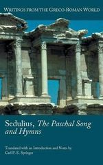 Sedulius, The Paschal Song and Hymns