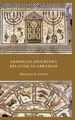 Armenian Apocrypha Relating to Abraham : The Mythology Of The East: The Fabulous Stories Of... - Michael E. Stone