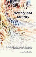 Memory and Identity in Ancient Judaism and Early Christianity : A Conversation with Barry Schwartz - Tom Thatcher