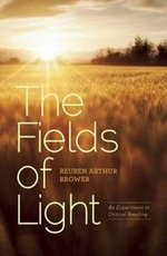 The Fields of Light : An Experiment in Critical Reading - Reuben Arthur Brower