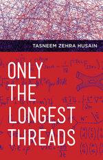 Only the Longest Threads - Tasneem Zehra Husain