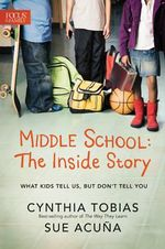 Middle School: The Inside Story : What Kids Tell Us, But Don't Tell You - Cynthia Ulrich Tobias
