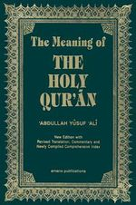 The Meaning of the Holy Qur'an  :  New Edition with Arabic Text and Revised Translation, Commentary and Newly Compiled Comprehensive Index - Abdullah Yusuf Ali