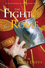 The Fight for Rome : A Gladiators of the Empire Novel - James Duffy