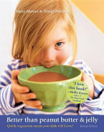 Better than Peanut Butter & Jelly : Quick Vegetarian Meals Your Kids Will Love! Revised Edition - Marty Mattare