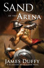 Sand of the Arena : A Gladiators of the Empire Novel - James Duffy