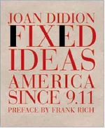 Fixed Ideas : America since 9.11 - Joan Didion