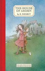 The House of Arden : New York Review Children's Collection - E. Nesbit
