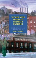 The New York Stories of Elizabeth Hardwick : New York Review Books Classics - Elizabeth Hardwick