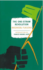 The One Straw Revolution : An Introduction to Natural Farming - Masanobu Fukuoka