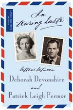 In Tearing Haste : Letters Between Deborah Devonshire and Patrick Leigh Fermor - Patrick Leigh Fermor