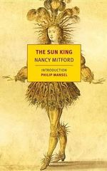 The Sun King : Louis XIV at Versailles - Nancy Mitford