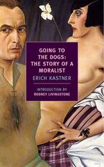 Going to the Dogs : the Story of a Moralist - Erich Kastner