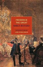 Frederick the Great - Nancy Mitford