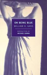 On Being Blue : A Philosophical Inquiry - William H. Gass
