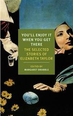 You'll Enjoy It When You Get There : The Stories of Elizabeth Taylor - Elizabeth Taylor