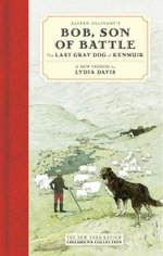 Alfred Ollivant's Bob : The Last Gray Dog of Kenmuir - Alfred Ollivant