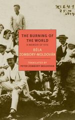 The Burning of the World : A Memoir of 1914 - Bela Zombory-Moldovan