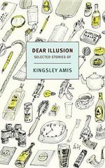 Dear Illusion : Selected Stories - Kingsley Amis