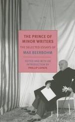 The Prince of Minor Writers : The Selected Essays of Max Beerbohm - Max Beerbohm