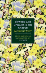Onward and Upward in the Garden - Katherine S. White