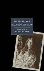 My Marriage - Jakob Wassermann