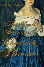 The Secret Adventures of Charlotte Bronte : A Thriller - Laura Joh Rowland
