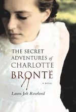 The Secret Adventures of Charlotte Bronte : A Novel - Laura Joh Rowland