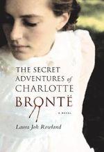 The Secret Adventures of Charlotte Bronte : A Novel - Laura Joh Rowland