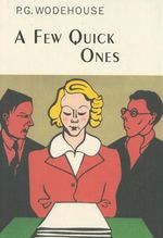A Few Quick Ones : Collector's Wodehouse - P G Wodehouse