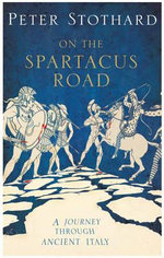 Spartacus Road : A Journey Through Ancient Italy - Peter Stothard