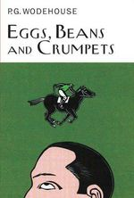 Eggs, Beans and Crumpets : Collector's Wodehouse - P G Wodehouse