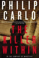 The Killer Within : In the Company of Monsters - Philip Carlo