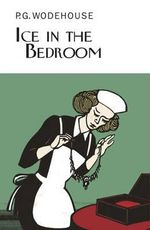 Ice in the Bedroom : Collector's Wodehouse - P G Wodehouse