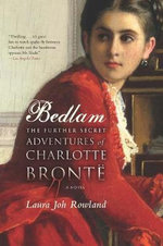 Bedlam : The Further Secret Adventures of Charlotte Bronte - Laura Joh Rowland