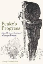 Peake's Progress : Selected Writings and Drawings of Mervyn Peake - Mervyn Peake