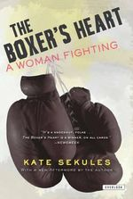 The Boxer's Heart : A Woman Fighting - Kate Sekules