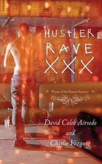 Hustler Rave XXX : Poetry of the Eternal Survivor - David Caleb Acevedo