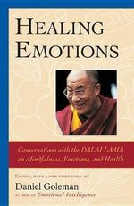 Healing Emotions : Conversations with the Dalai Lama on Mindfulness, Emotions and Health - Daniel Goleman