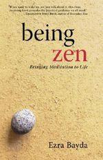 Being Zen : Bringing Meditation to Life - Ezra Bayda