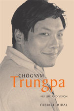 Chogyam Trungpa : His Life and Vision - Fabrice Midal