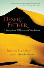 Desert Father : A Journey in the Wilderness with Saint Anthony - James Cowan