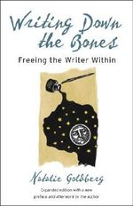 Writing Down the Bones : Freeing the Writer within - Natalie Goldberg