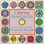 Coloring Mandalas 3 : Circles of the Sacred Feminine >>>><<<<50 Designs to Color and D - Susanne F. Fincher