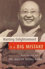 Wanting Enlightenment is a Big Mistake : Teachings of ZEN Master Seung Sahn - Zen Master Seung Sahn
