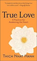 True Love : A Practice for Awakening the Heart - Thich Nhat Hanh