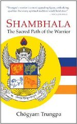 Shambhala : The Sacred Path of the Warrior - Chogyam Trungpa