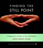 Finding the Still Point : A Beginner's Guide to Zen Meditation - John Daido Loori